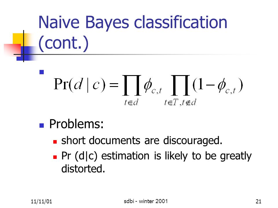 11/11/01sdbi - winter 200121 Naive Bayes classification (cont.) Problems: short documents are discouraged.