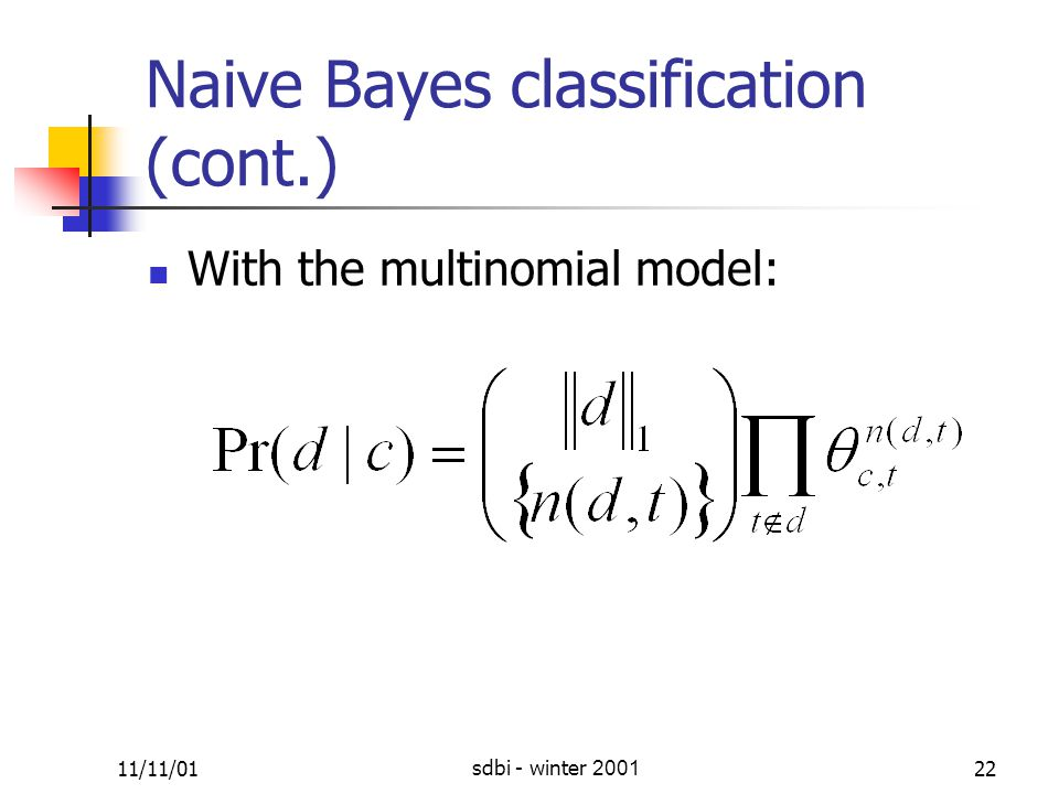 11/11/01sdbi - winter 200122 Naive Bayes classification (cont.) With the multinomial model: