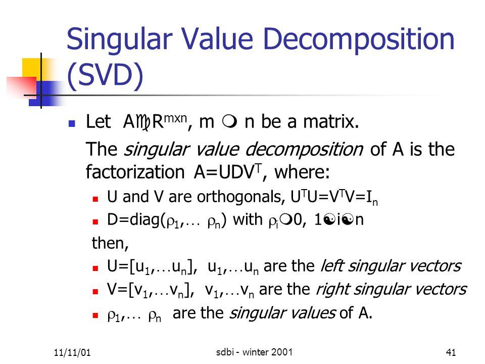 11/11/01sdbi - winter 200141 Singular Value Decomposition (SVD) Let A  R mxn, m  n be a matrix.