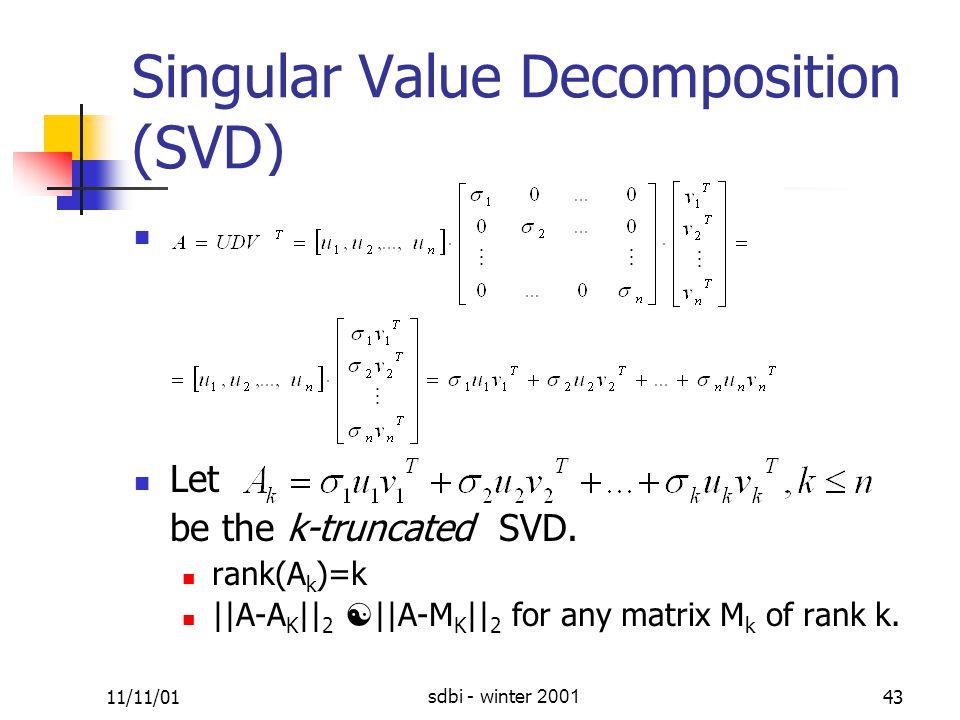 11/11/01sdbi - winter 200143 Singular Value Decomposition (SVD) Let be the k-truncated SVD.
