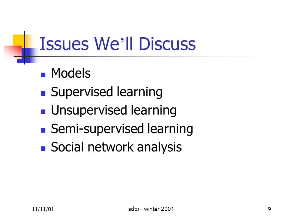 11/11/01sdbi - winter 20019 Issues We ' ll Discuss Models Supervised learning Unsupervised learning Semi-supervised learning Social network analysis