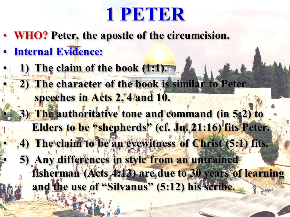 1 PETER WHO. Peter, the apostle of the circumcision.