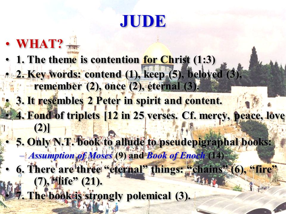 JUDE WHAT. 1. The theme is contention for Christ (1:3) 2.