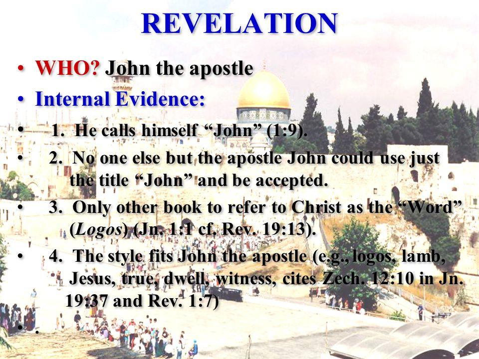 "REVELATION WHO? John the apostle Internal Evidence: 1. He calls himself ""John"" (1:9). 2. No one else but the apostle John could use just the title ""Jo"