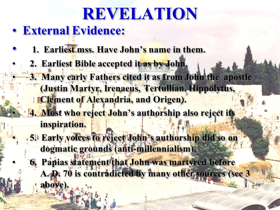 REVELATION External Evidence: 1. Earliest mss. Have John's name in them.