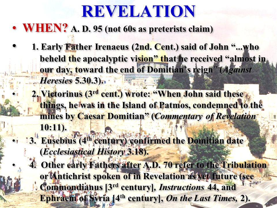 REVELATION WHEN. A. D. 95 (not 60s as preterists claim) 1.