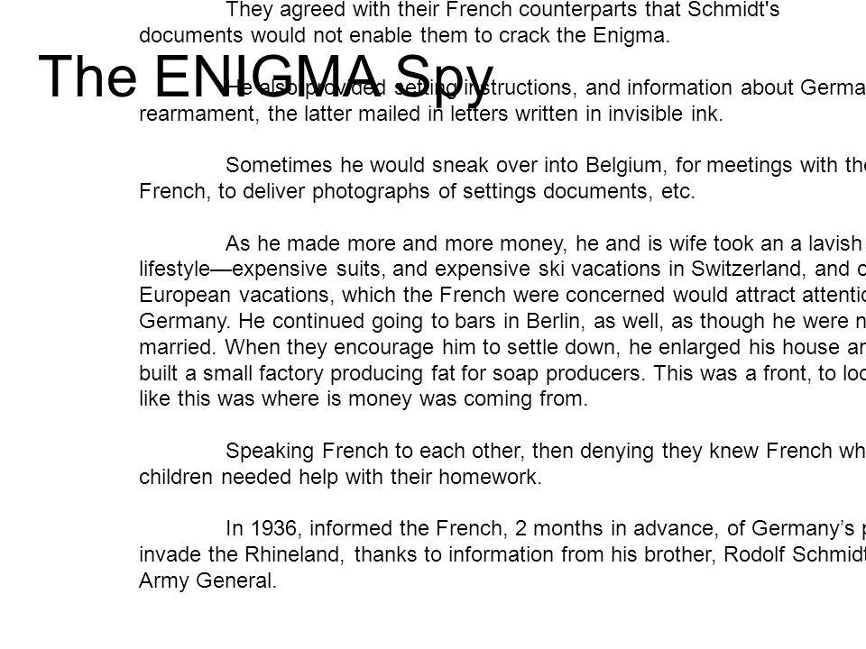 The ENIGMA Spy They agreed with their French counterparts that Schmidt s documents would not enable them to crack the Enigma.