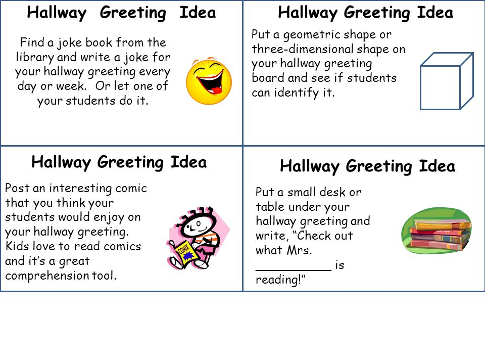 Hallway Greeting Idea Put a math problem on your hallway greeting board for students to solve and slips of paper to put the answer on.