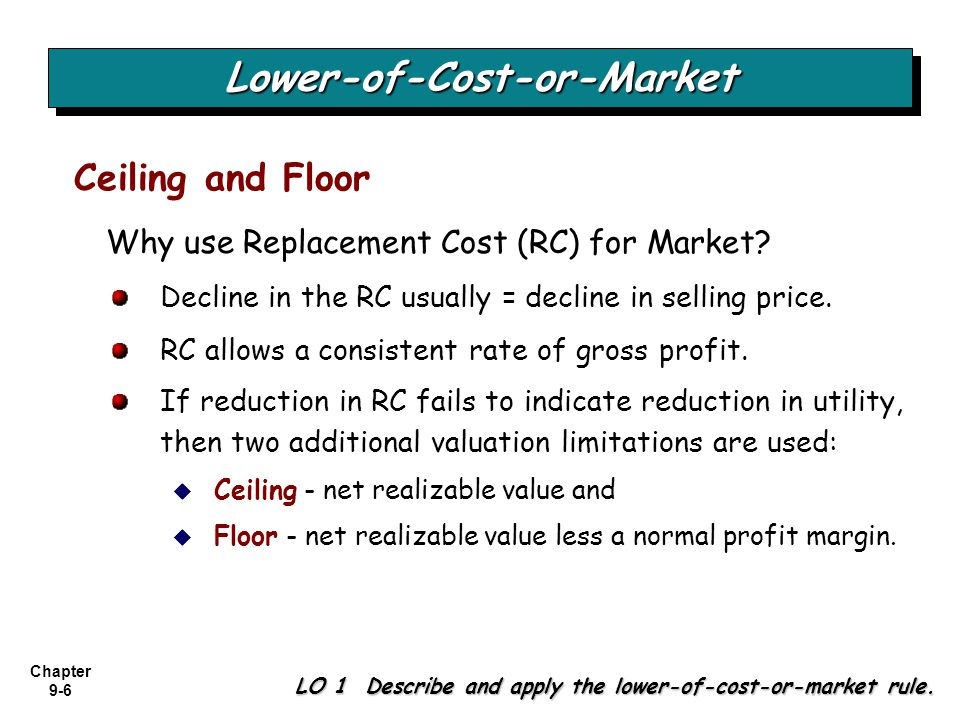 Chapter 9-6 Decline in the RC usually = decline in selling price. RC allows a consistent rate of gross profit. If reduction in RC fails to indicate re