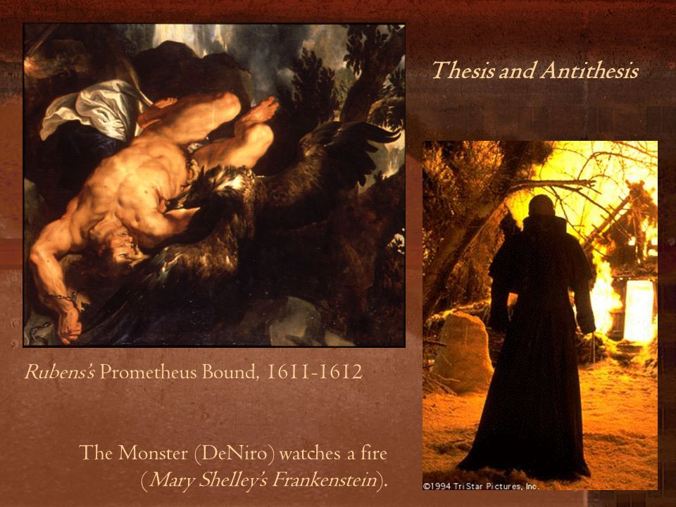 Rubens's Prometheus Bound, 1611-1612 The Monster (DeNiro) watches a fire (Mary Shelley's Frankenstein). Thesis and Antithesis