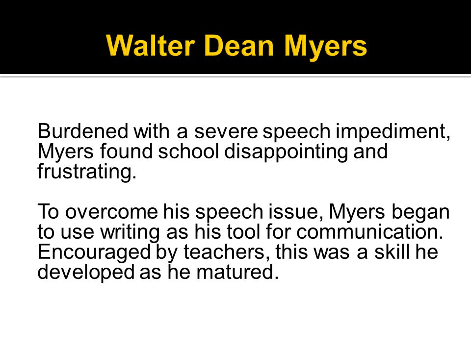 Burdened with a severe speech impediment, Myers found school disappointing and frustrating.