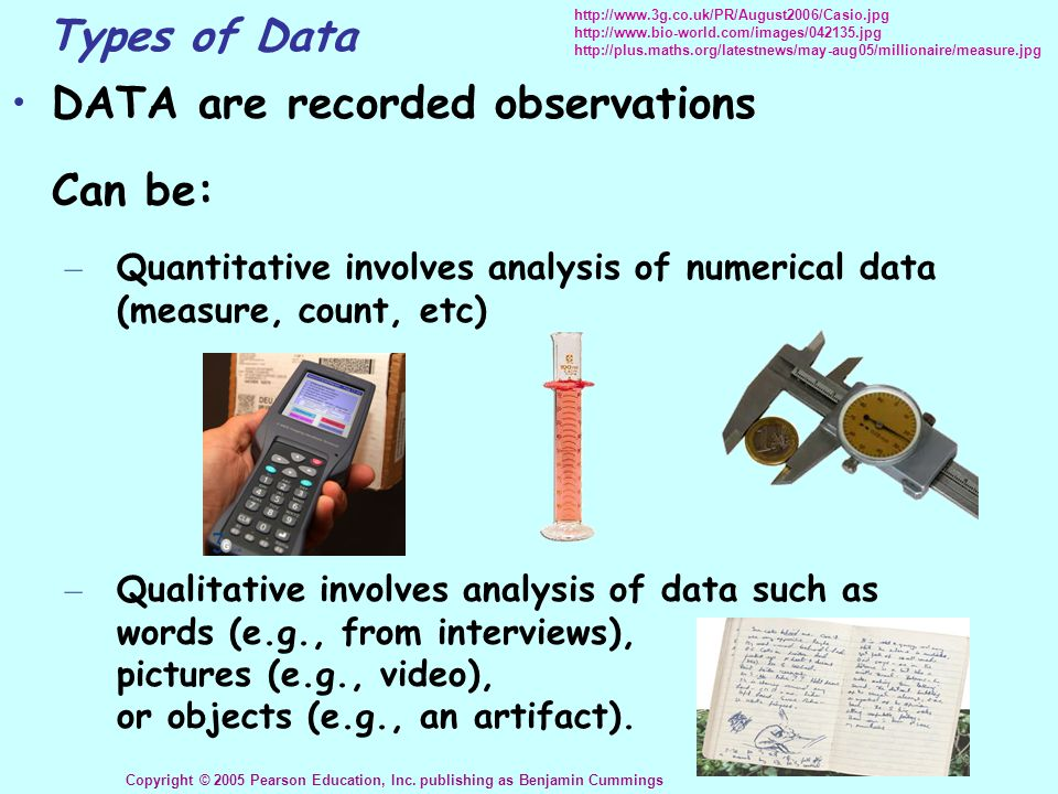 Types of Data DATA are recorded observations Can be: – Quantitative involves analysis of numerical data (measure, count, etc) – Qualitative involves a