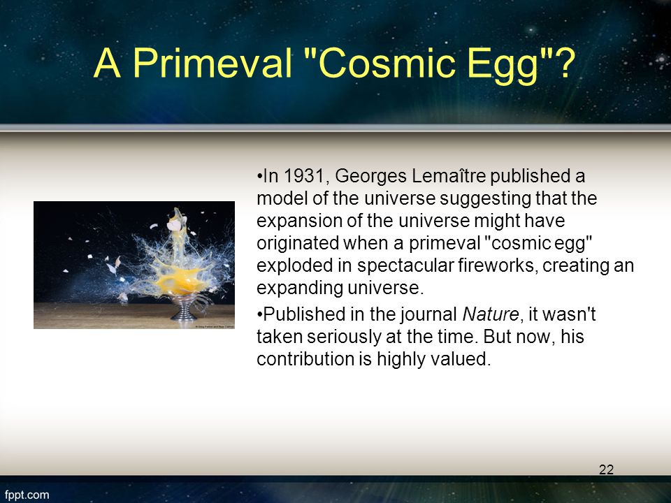 21 Step 4 to a Great Discovery 1927 Lemaître has an explanation for Hubble's results.