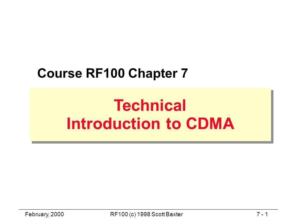 February, 20007 - 1RF100 (c) 1998 Scott Baxter Technical Introduction to CDMA Technical Introduction to CDMA Course RF100 Chapter 7