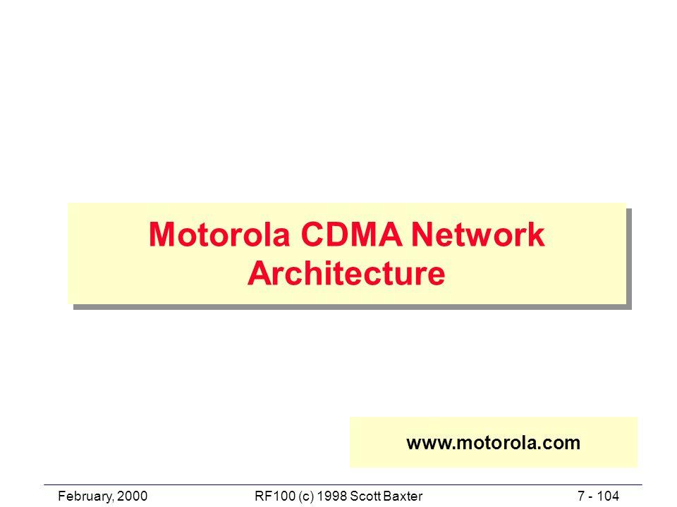 February, 20007 - 104RF100 (c) 1998 Scott Baxter Motorola CDMA Network Architecture www.motorola.com