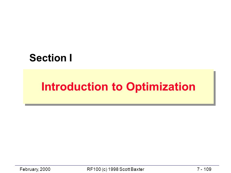 February, 20007 - 109RF100 (c) 1998 Scott Baxter Section I Introduction to Optimization