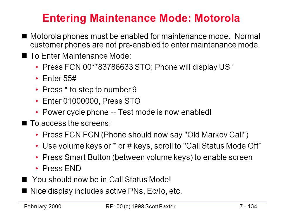 February, 20007 - 134RF100 (c) 1998 Scott Baxter Entering Maintenance Mode: Motorola nMotorola phones must be enabled for maintenance mode. Normal cus