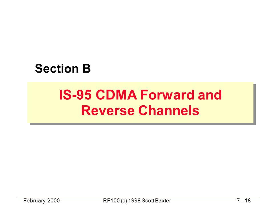 February, 20007 - 18RF100 (c) 1998 Scott Baxter Section B IS-95 CDMA Forward and Reverse Channels IS-95 CDMA Forward and Reverse Channels