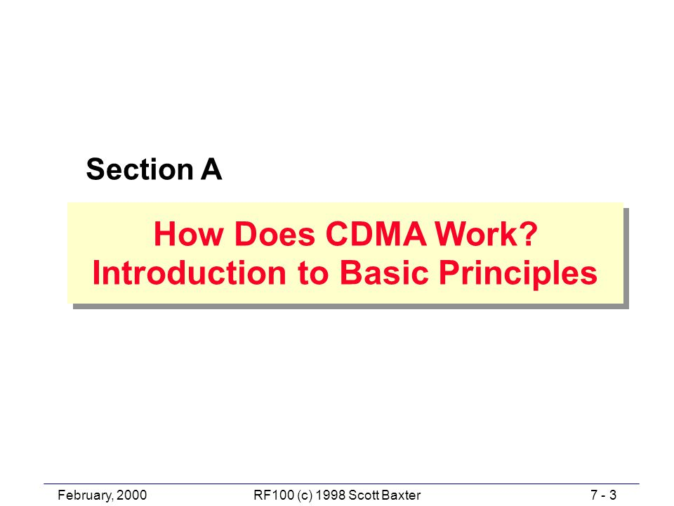 February, 20007 - 3RF100 (c) 1998 Scott Baxter Section A How Does CDMA Work.