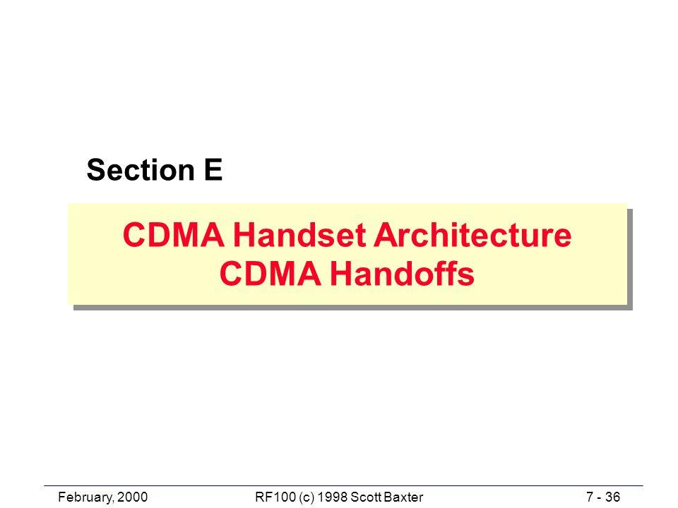 February, 20007 - 36RF100 (c) 1998 Scott Baxter Section E CDMA Handset Architecture CDMA Handoffs CDMA Handset Architecture CDMA Handoffs
