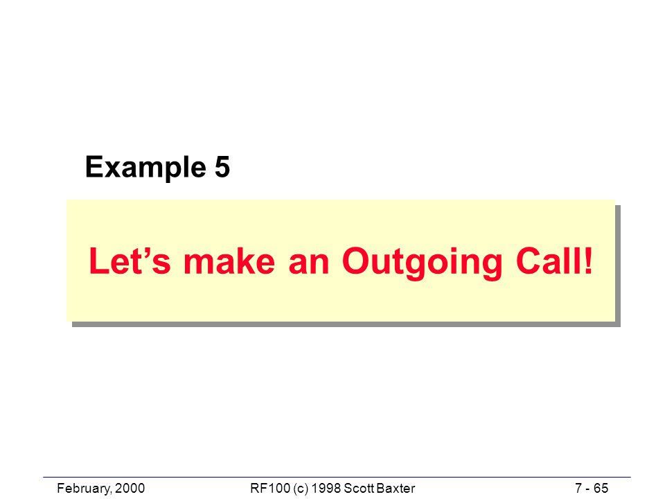 February, 20007 - 65RF100 (c) 1998 Scott Baxter Let's make an Outgoing Call! Example 5