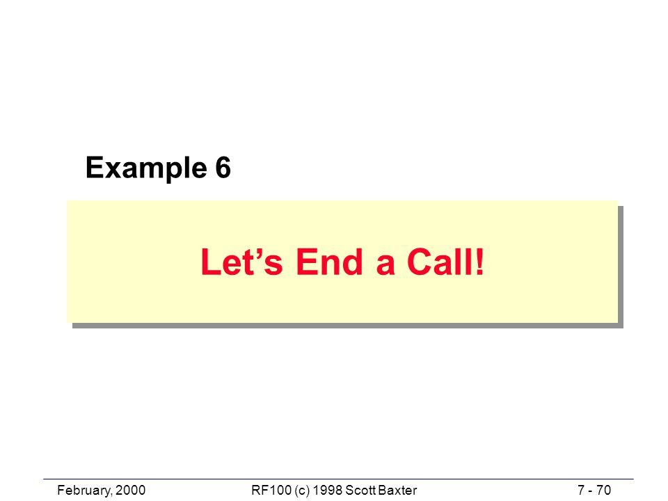 February, 20007 - 70RF100 (c) 1998 Scott Baxter Let's End a Call! Example 6