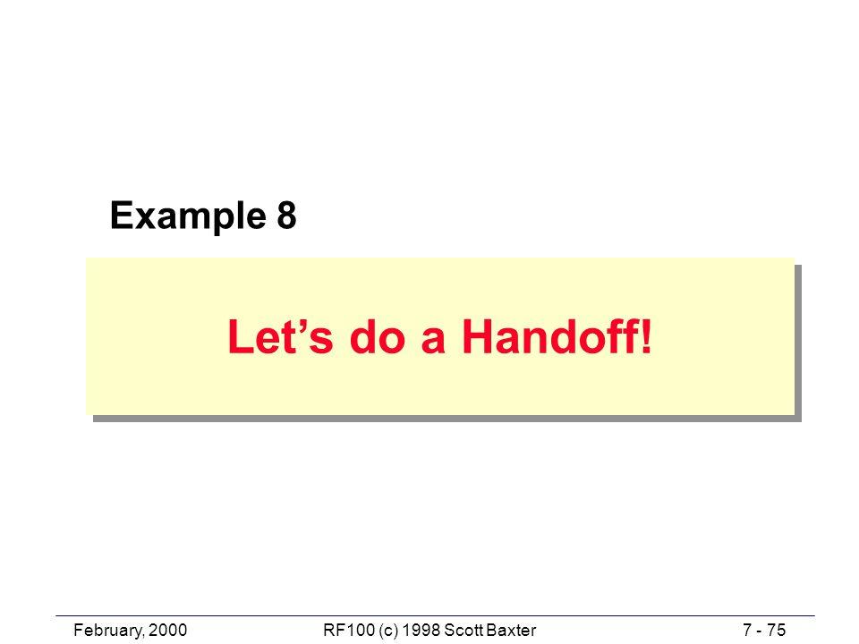 February, 20007 - 75RF100 (c) 1998 Scott Baxter Let's do a Handoff! Example 8