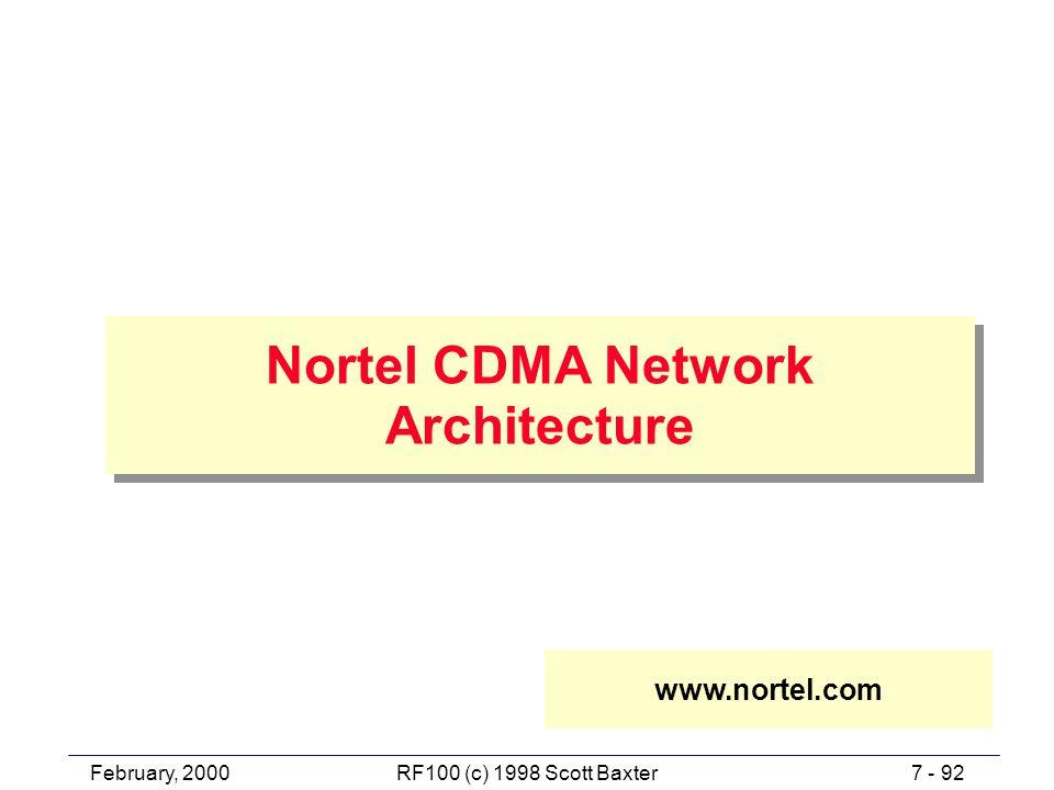 February, 20007 - 92RF100 (c) 1998 Scott Baxter Nortel CDMA Network Architecture www.nortel.com
