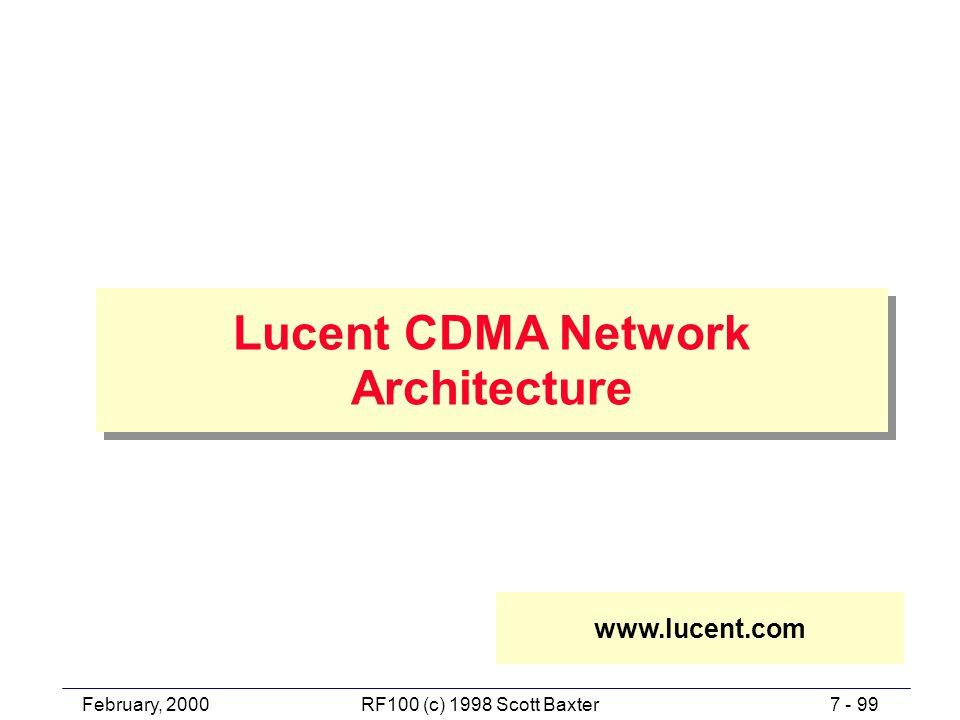 February, 20007 - 99RF100 (c) 1998 Scott Baxter Lucent CDMA Network Architecture www.lucent.com