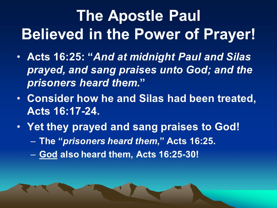 The Apostle Paul Believed in the Power of Prayer.