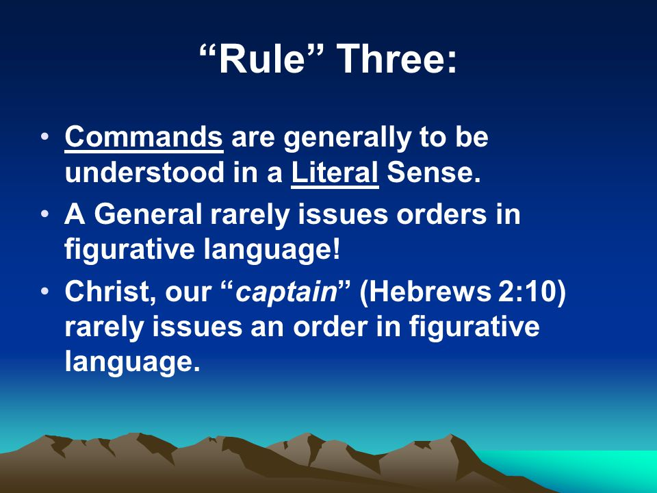"""Rule"" Three: Commands are generally to be understood in a Literal Sense. A General rarely issues orders in figurative language! Christ, our ""captain"""