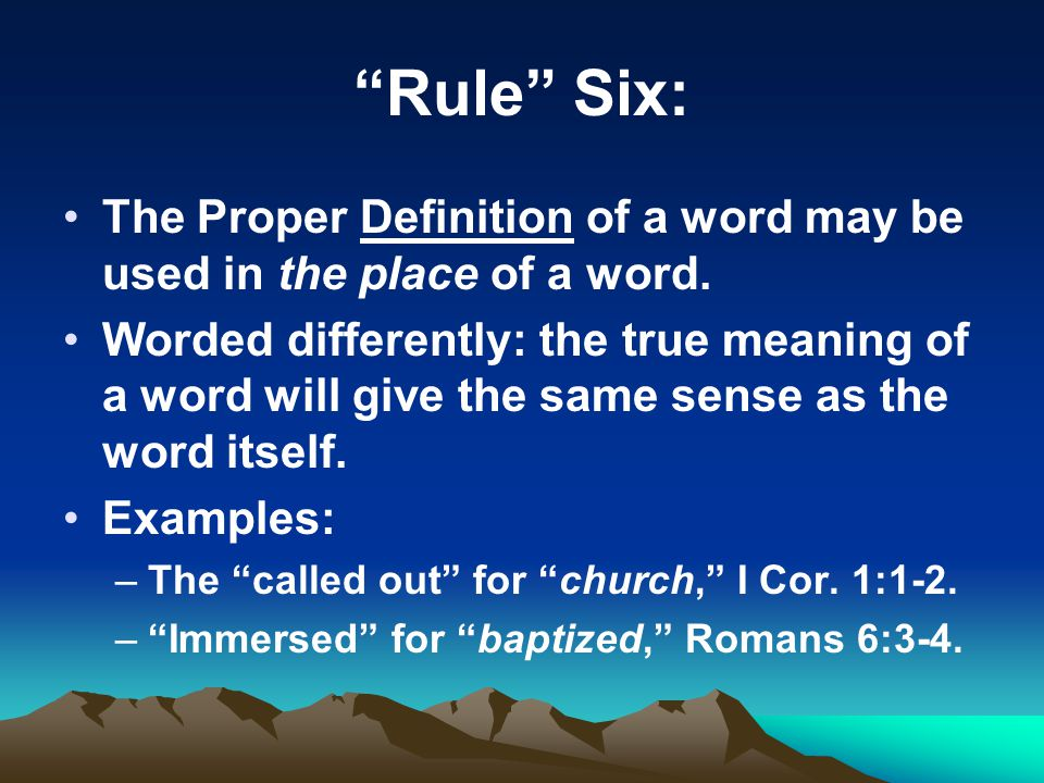 """Rule"" Six: The Proper Definition of a word may be used in the place of a word. Worded differently: the true meaning of a word will give the same sens"