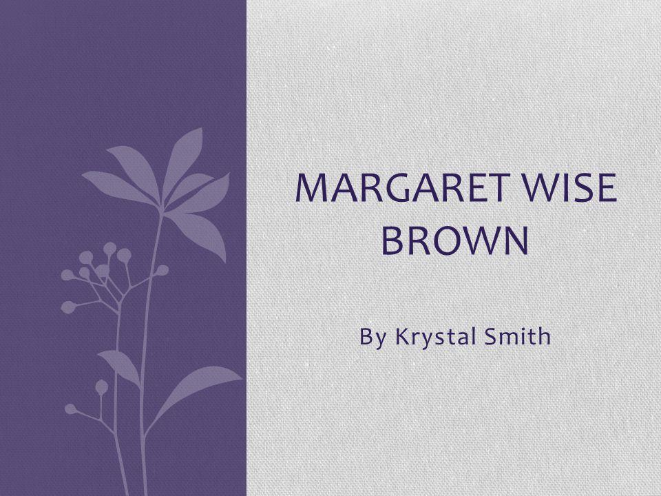 By Krystal Smith MARGARET WISE BROWN