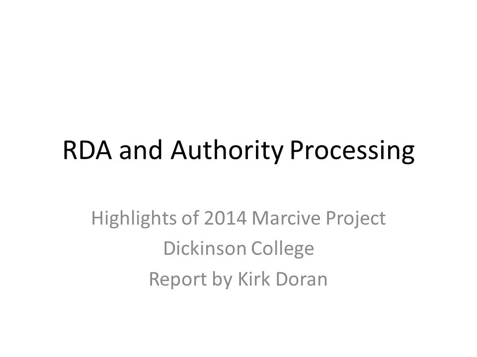 RDA and Authority Processing Highlights of 2014 Marcive Project Dickinson College Report by Kirk Doran