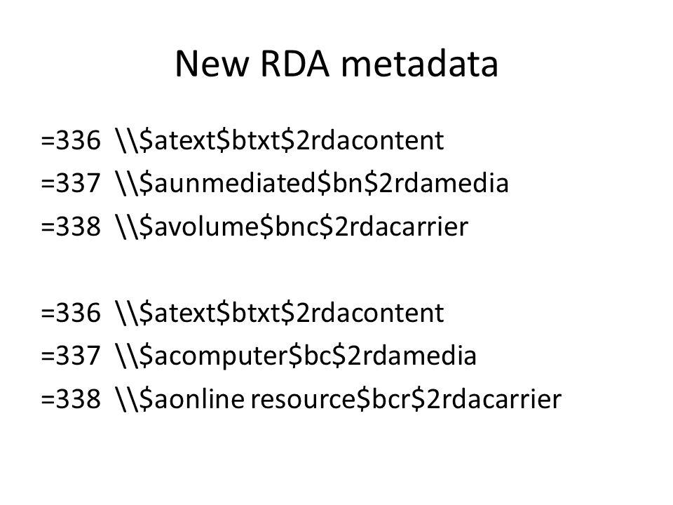 New RDA metadata =336 \\$atext$btxt$2rdacontent =337 \\$aunmediated$bn$2rdamedia =338 \\$avolume$bnc$2rdacarrier =336 \\$atext$btxt$2rdacontent =337 \\$acomputer$bc$2rdamedia =338 \\$aonline resource$bcr$2rdacarrier