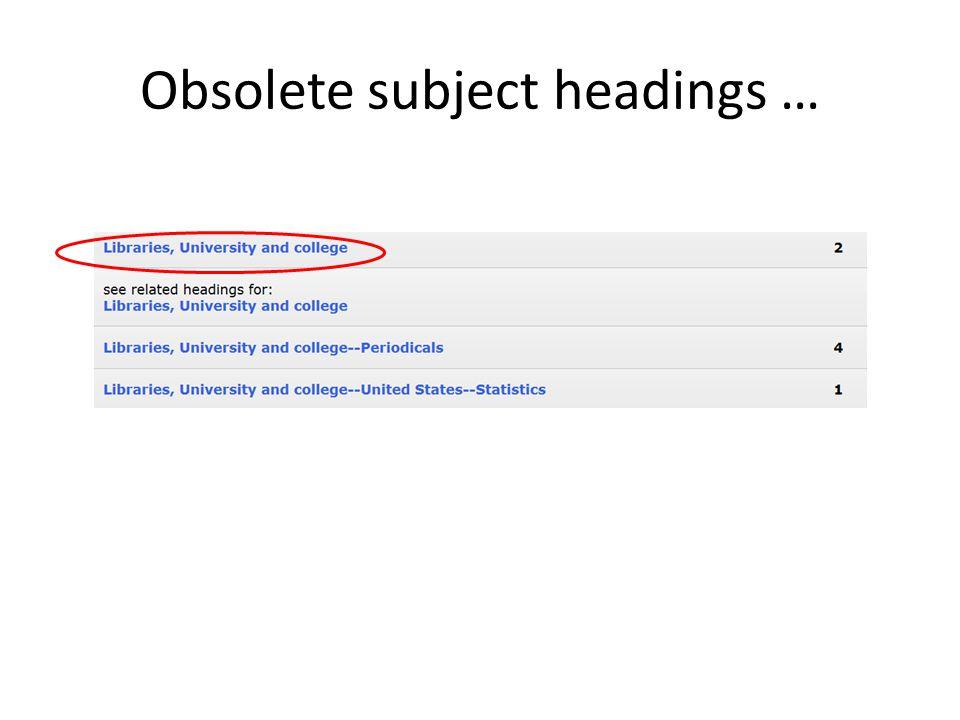 Obsolete subject headings …