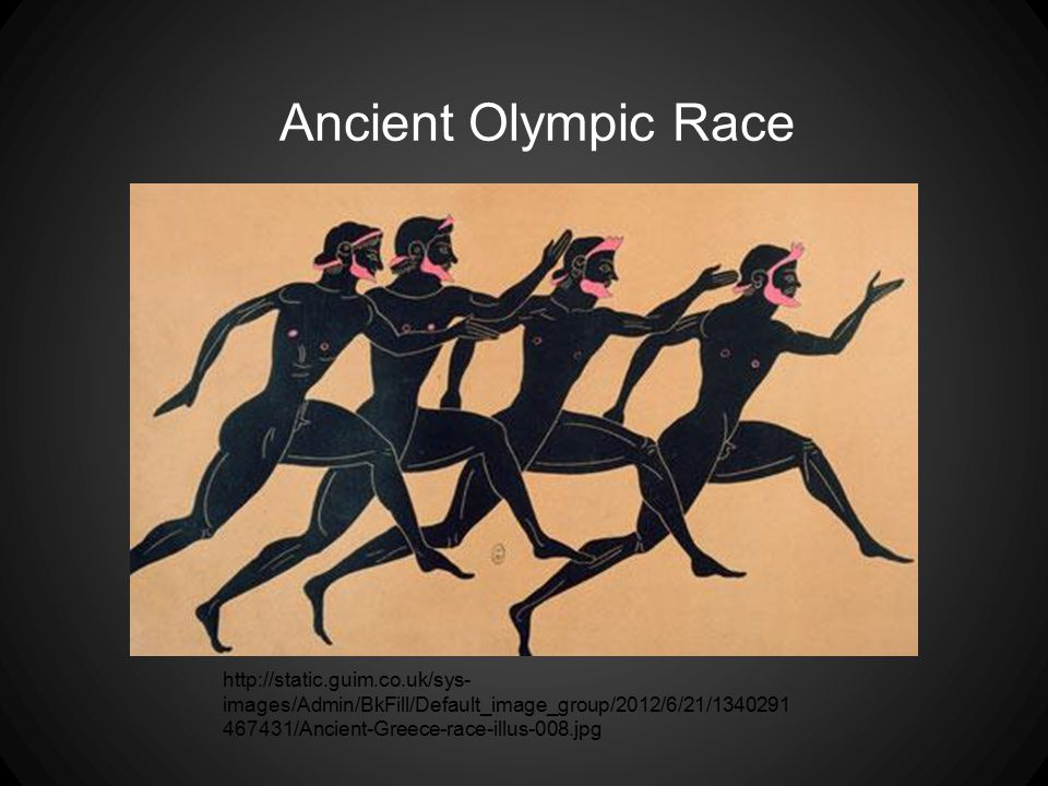 Ancient Olympic Race http://static.guim.co.uk/sys- images/Admin/BkFill/Default_image_group/2012/6/21/1340291 467431/Ancient-Greece-race-illus-008.jpg