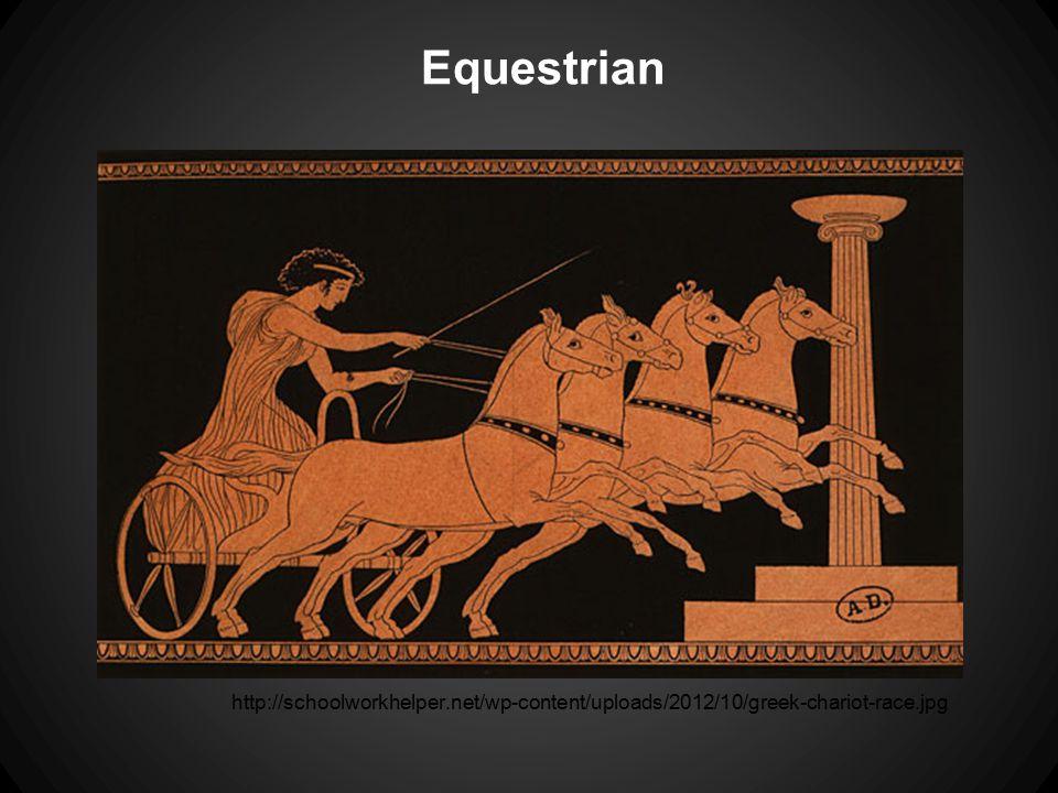 Equestrian http://schoolworkhelper.net/wp-content/uploads/2012/10/greek-chariot-race.jpg