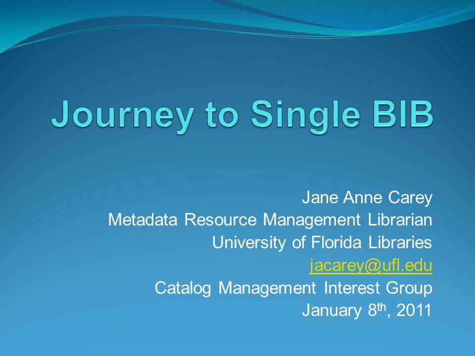 Jane Anne Carey Metadata Resource Management Librarian University of Florida Libraries jacarey@ufl.edu Catalog Management Interest Group January 8 th, 2011