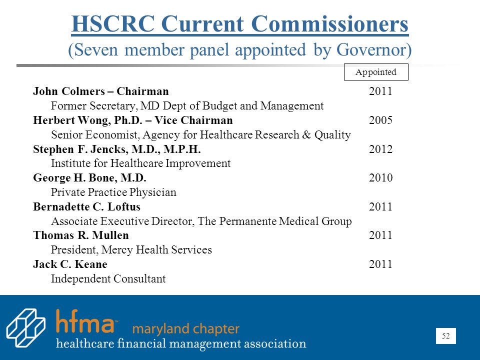52 HSCRC Current Commissioners (Seven member panel appointed by Governor) John Colmers – Chairman2011 Former Secretary, MD Dept of Budget and Manageme