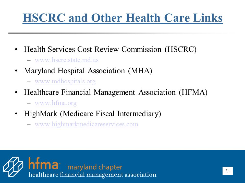 54 HSCRC and Other Health Care Links Health Services Cost Review Commission (HSCRC) –www.hscrc.state.md.uswww.hscrc.state.md.us Maryland Hospital Asso