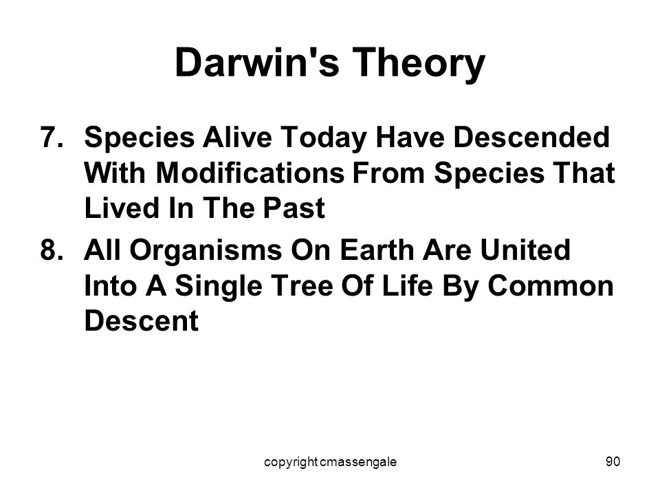 90 Darwin's Theory 7.Species Alive Today Have Descended With Modifications From Species That Lived In The Past 8.All Organisms On Earth Are United Int