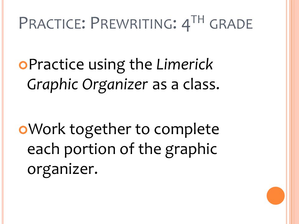 P RACTICE : P REWRITING : 4 TH GRADE Practice using the Limerick Graphic Organizer as a class.
