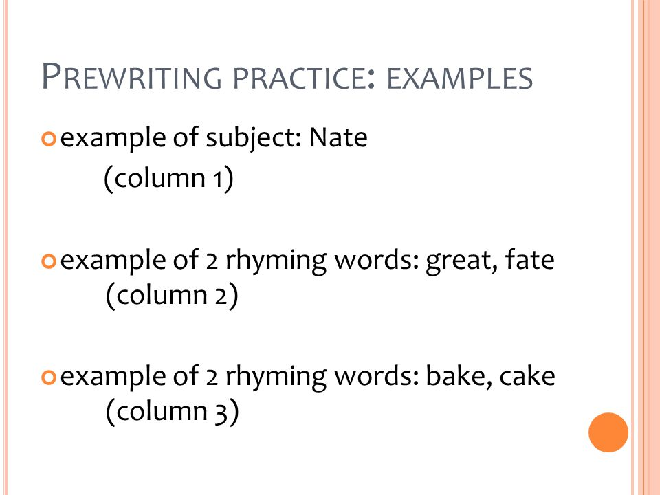 P REWRITING PRACTICE : EXAMPLES example of subject: Nate (column 1) example of 2 rhyming words: great, fate (column 2) example of 2 rhyming words: bake, cake (column 3)