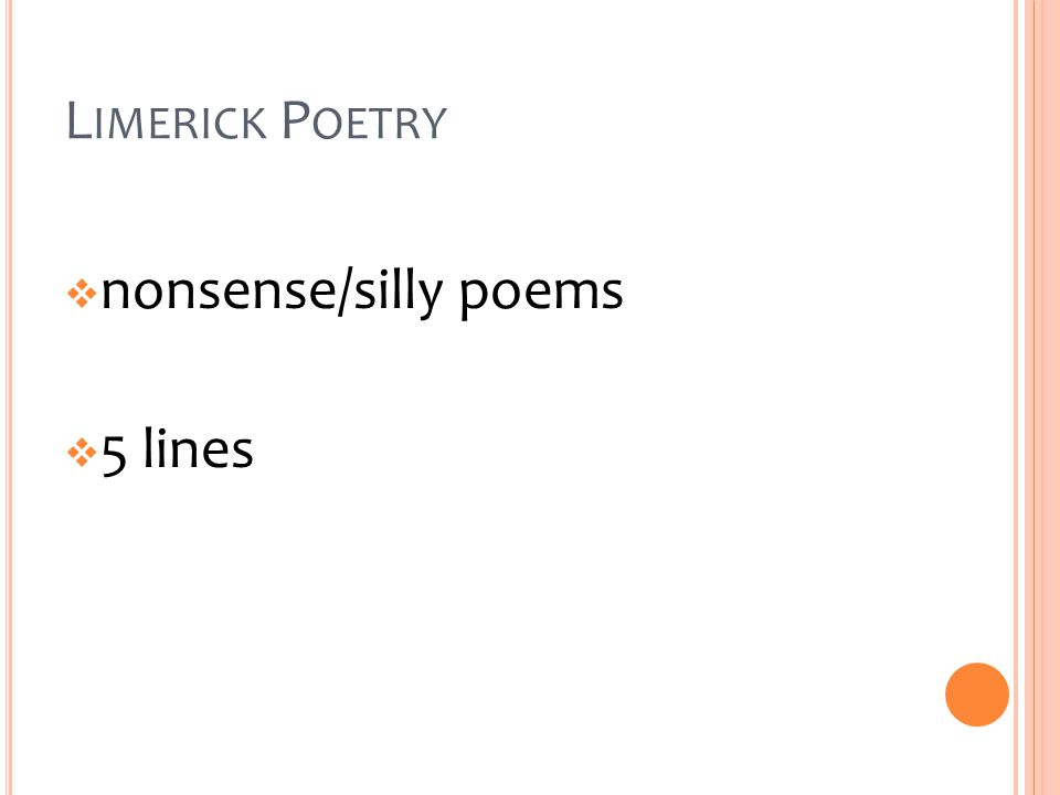 L IMERICK P OETRY  nonsense/silly poems  5 lines