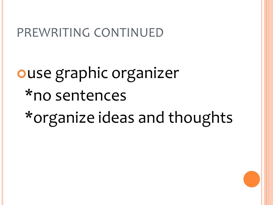 PREWRITING CONTINUED use graphic organizer *no sentences *organize ideas and thoughts