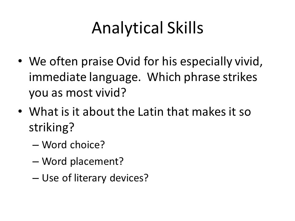 Analytical Skills We often praise Ovid for his especially vivid, immediate language.