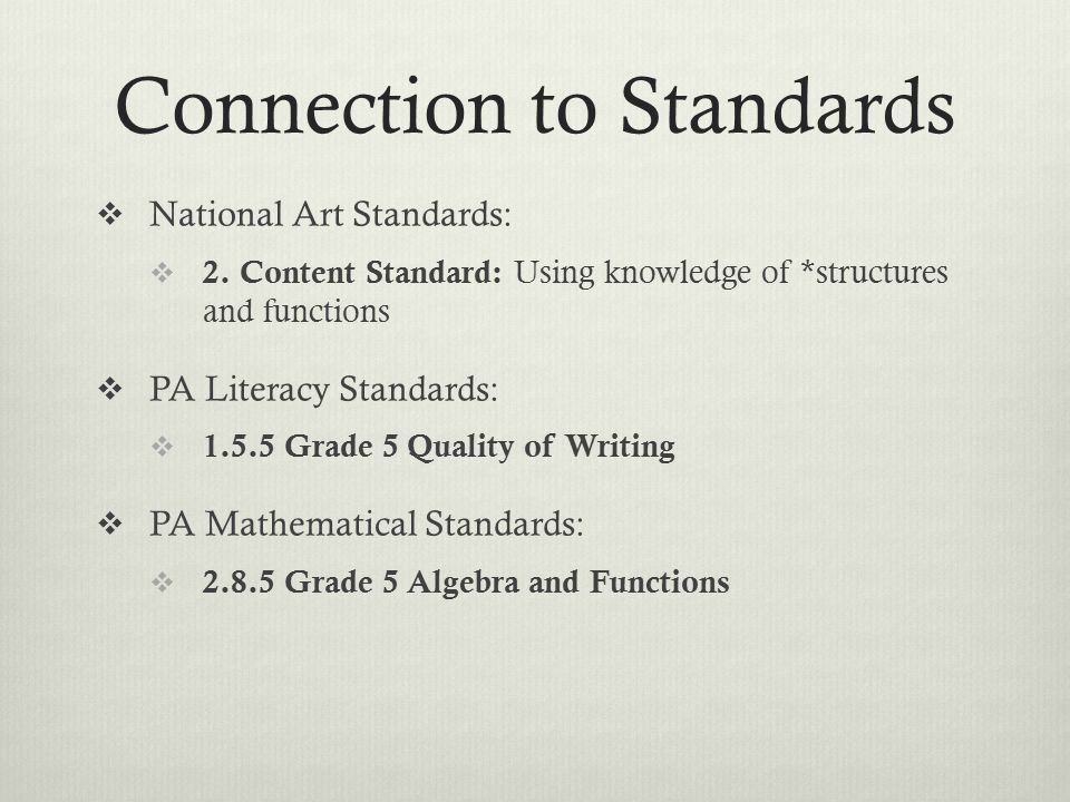 Connection to Standards  National Art Standards:  2. Content Standard: Using knowledge of *structures and functions  PA Literacy Standards:  1.5.5