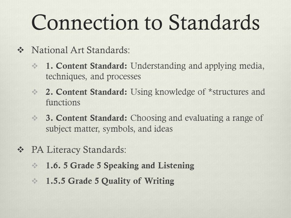 Connection to Standards  National Art Standards:  1. Content Standard: Understanding and applying media, techniques, and processes  2. Content Stan