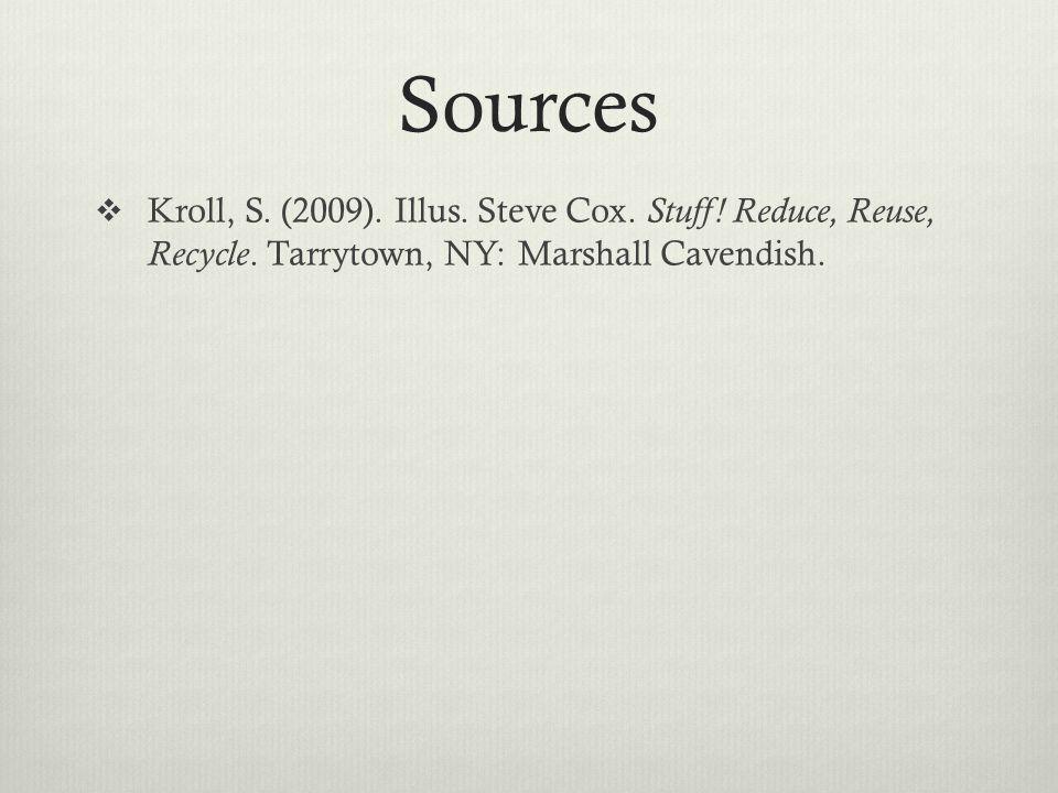 Sources  Kroll, S. (2009). Illus. Steve Cox. Stuff.